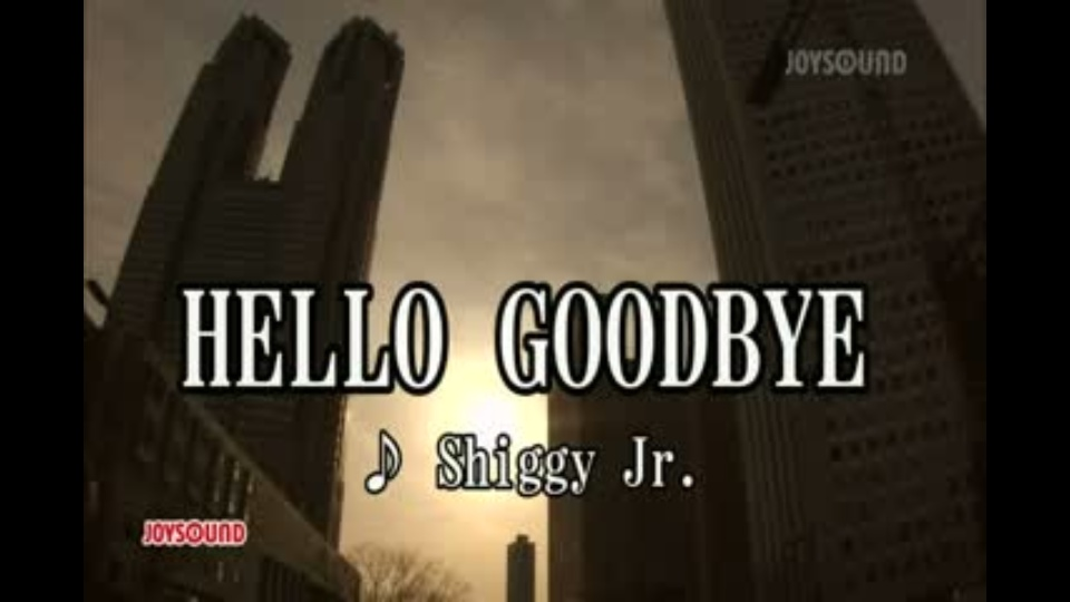 HELLO GOODBYE Shiggy Jr.|動画...